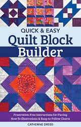 Quick & Easy Quilt Block Builder by Catherine Dreiss