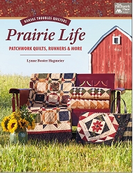 Prairie Life Patchwork Quilts, Runners & More by Lynne Hagmeier of Kansas Troubles Quilters