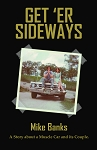 Get 'Er Sideways: A Story about a Muscle Car and its Couple